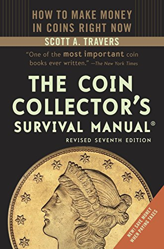 The Coin Collector's Survival Manual, Revised Seventh Edition, by Scott A. Travers